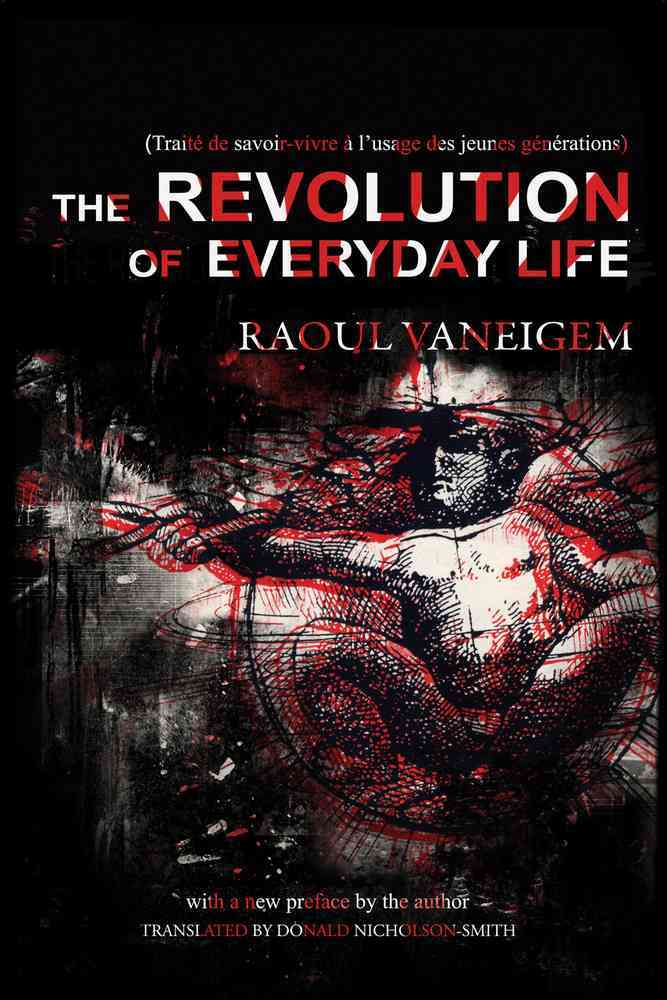 The Revolution of Everyday Life By Vaneigem, Raoul/ Nicholson-Smith, Donald (TRN)
