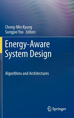 Energy Aware System Design By Kyung, Chong-min (EDT)/ Yoo, Sungjoo (EDT)
